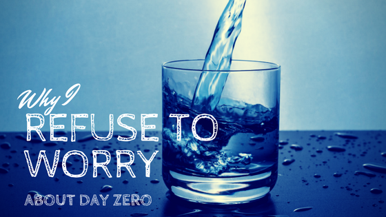 Refuse to worry about Day Zero