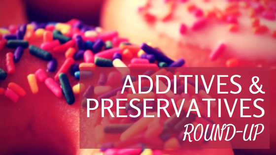 additives and preservatives round up